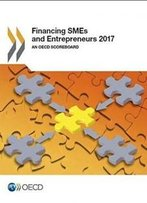 Financing Smes And Entrepreneurs 2017: An Oecd Scoreboard