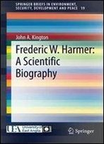 Frederic W. Harmer: A Scientific Biography (Springerbriefs In Environment, Security, Development And Peace)