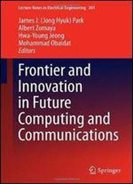 Frontier And Innovation In Future Computing And Communications (lecture Notes In Electrical Engineering)