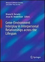 Gene-Environment Interplay In Interpersonal Relationships Across The Lifespan (Advances In Behavior Genetics)