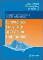 Generalized Convexity And Vector Optimization (Nonconvex Optimization And Its Applications)