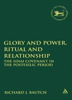 Glory And Power, Ritual And Relationship: The Sinai Covenant In The Postexilic Period (Library Hebrew Bible/Old Testament Studies)