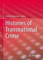 Histories Of Transnational Crime (Studies Of Organized Crime)