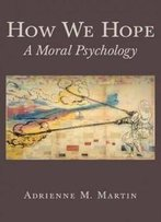 How We Hope: A Moral Psychology