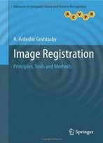 Image Registration: Principles, Tools And Methods (Advances In Computer Vision And Pattern Recognition)