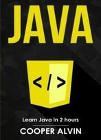 Java: Learn Java In 2 Hours!