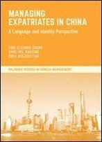 Managing Expatriates In China: A Language And Identity Perspective (Palgrave Studies In Chinese Management)