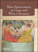 Mass Spectrometry In Grape And Wine Chemistry (Wiley - Interscience Series On Mass Spectrometry)