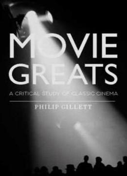 Movie Greats: A Critical Study Of Classic Cinema