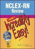 Nclex-Rn Review Made Incredibly Easy! (Incredibly Easy! Series)
