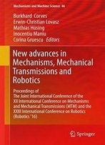 New Advances In Mechanisms, Mechanical Transmissions And Robotics: Proceedings Of The Joint International Conference Of The Xii International ... '16) (Mechanisms And Machine Science)