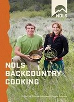 Nols Backcountry Cooking: Creative Menu Planning For Short Trips (Nols Library)