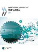 Oecd Reviews Of Innovation Policy: Costa Rica 2017