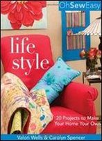 Oh Sew Easy(R) Life Style: 20 Projects To Make Your Home Your Own