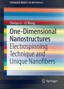 One-dimensional Nanostructures: Electrospinning Technique And Unique Nanofibers (springerbriefs In Materials)