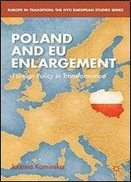Poland And Eu Enlargement: Foreign Policy In Transformation (europe In Transition: The Nyu European Studies Series)