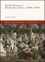 Popular Rumour In Revolutionary Paris, 1792-1794 (War, Culture And Society, 1750-1850)