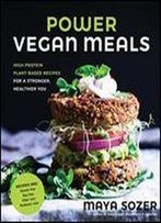 Power Vegan Meals: High-Protein Plant-Based Recipes For A Stronger, Healthier You