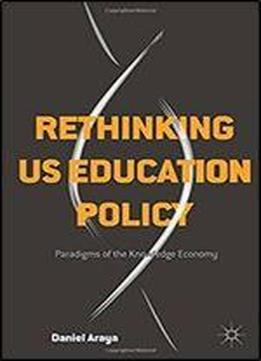 Rethinking Us Education Policy: Paradigms Of The Knowledge Economy
