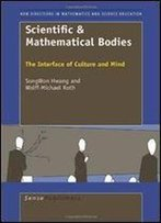 Scientific & Mathematical Bodies: The Interface Of Culture And Mind (New Directions In Mathematics And Science Education)