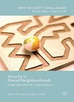 Security In Shared Neighbourhoods: Foreign Policy Of Russia, Turkey And The Eu (New Security Challenges)