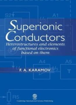 Superionic Conductors: Heterostructures And Elements Of Functional Electronics Based On Them
