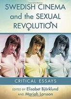 Swedish Cinema And The Sexual Revolution: Critical Essays