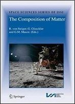 The Composition Of Matter: Symposium Honouring Johannes Geiss On The Occasion Of His 80th Birthday (Space Sciences Series Of Issi)