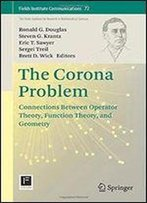 The Corona Problem: Connections Between Operator Theory, Function Theory, And Geometry (Fields Institute Communications)