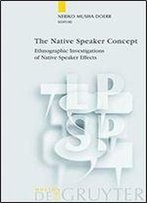 The Native Speaker Concept: Ethnographic Investigations Of Native Speaker Effects (Language, Power And Social Process)