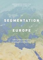 The Segmentation Of Europe: Convergence Or Divergence Between Core And Periphery?