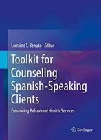 Toolkit For Counseling Spanish-Speaking Clients: Enhancing Behavioral Health Services