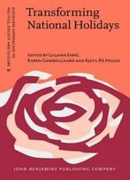 Transforming National Holidays: Identity Discourse In The West And South Slavic Countries, 1985-2010 (Discourse Approaches To Politics, Society And Culture)
