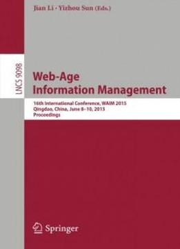 Web-age Information Management: 16th International Conference, Waim 2015, Qingdao, China, June 8-10, 2015. Proceedings (lecture Notes In Computer Science)