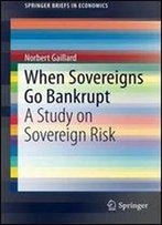 When Sovereigns Go Bankrupt: A Study On Sovereign Risk (Springerbriefs In Economics)