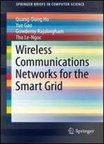 Wireless Communications Networks For The Smart Grid (Springerbriefs In Computer Science)