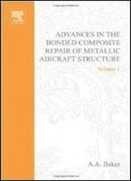 Advances In The Bonded Composite Repair Of Metallic Aircraft Structure, 2 Volume Set