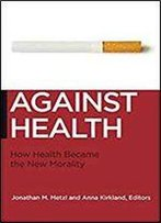 Against Health: How Health Became The New Morality (Biopolitics)