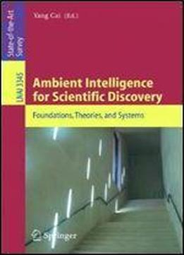 Ambient Intelligence For Scientific Discovery: Foundations, Theories