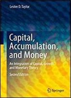 Capital, Accumulation, And Money: An Integration Of Capital, Growth, And Monetary Theory