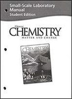 Chemistry: Matter And Change (Small-Scale Laboratory Manual Student Edition)