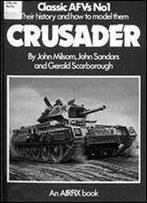 Classic Armoured Fighting Vehicles: Crusader No. 1: Their History And How To Model Them (Classic Afvs No. 1)