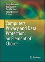Computers, Privacy And Data Protection: An Element Of Choice