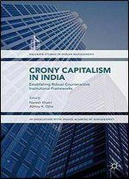 Crony Capitalism In India: Establishing Robust Counteractive Institutional Frameworks