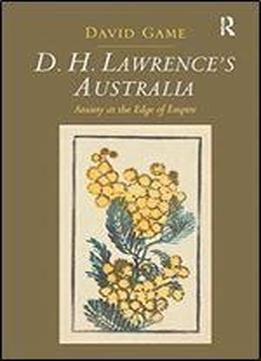 D.h. Lawrence's Australia: Anxiety At The Edge Of Empire