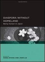 Diaspora Without Homeland: Being Korean In Japan