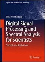 Digital Signal Processing And Spectral Analysis For Scientists: Concepts And Applications