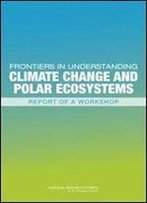 Frontiers In Understanding Climate Change And Polar Ecosystems
