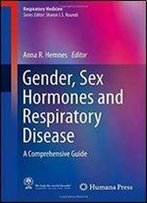 Gender, Sex Hormones And Respiratory Disease: A Comprehensive Guide