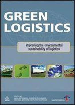 Green Logistics: Improving The Environmental Sustainability Of